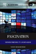 Fascination: Viewer Friendly tv Journalism (Elsevier Insights) (libro en Inglés) - Nancy Graham Holm - Focal Press