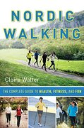 Nordic Walking: The Complete Guide to Health, Fitness, and fun (libro en Inglés) - Claire Walter - Hatherleigh Press