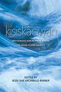 Kisiskâciwan: Indigenous Voices From Where the River Flows Swiftly (libro en Inglés) - Maria (frw) Archibald-Barber  Jesse Rae (edt)/ Campbell - University Of Regina Press