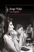 Las Elegidas - Jorge Volpi - Alfaguara