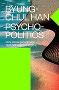 Psychopolitics: Neoliberalism and new Technologies of Power (libro en Inglés) - Byung-Chul Han - Verso