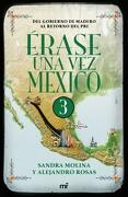 Erase una vez Mexico 3 - Alejandro Rosas; Sandra Molina - Planeta Publishing