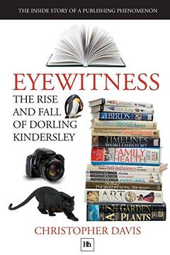 portada Eyewitness: The Rise and Fall of Dorling Kindersley: The Inside Story of a Publishing Phenomenon (dk Eyewitness Books) (libro en Inglés)