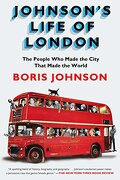 Johnson's Life of London: The People who Made the City That Made the World (libro en Inglés) - Boris Johnson - Riverhead Books