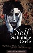 The Self-Sabotage Cycle: Why we Repeat Behaviors That Create Hardships and Ruin Relationships (libro en Inglés) - Stanley Rosner; Patricia Hermes - Praeger