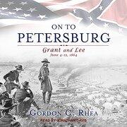 On to Petersburg: Grant and Lee, June 4-15, 1864 (libro en Inglés) (Audiolibro)