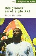 Religiones en el Siglo xxi - Mary Pat Fisher - Akal