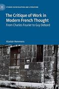 The Critique of Work in Modern French Thought: From Charles Fourier to guy Debord (Studies in Revolution and Literature) (libro en Inglés)