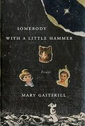 Somebody With a Little Hammer: Essays (libro en Inglés) - Mary Gaitskill - Pantheon