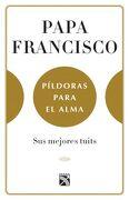 Papa Francisco. Píldoras Para el Alma - Francisco; Juan Vicente Boo - Planeta Publishing