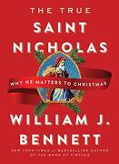 The True Saint Nicholas: Why he Matters to Christmas (libro en Inglés) - William J. Bennett - Howard Books