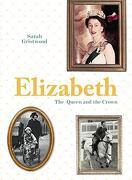 Elizabeth: The Queen and the Crown (libro en Inglés) - Sarah Gristwood - Pavilion Books
