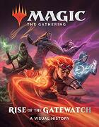 Magic: The Gathering: Rise of the Gatewatch: A Visual History (libro en Inglés)