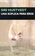 Una Súplica Para Eros - Siri Hustvedt - Circe Ediciones, S.L.U.