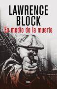 En Medio de la Muerte - Lawrence Block - Rba Libros