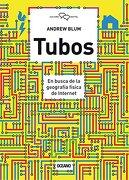 Tubos: En Busca de la Geografía Física de Internet - Andrew Blum - Oceano