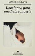 Lecciones Para una Liebre Muerta - Mario Bellatin - Anagrama Nacional