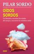 Oídos Sordos: Un Llamado a Escuchar las Señales del Cuerpo y Encontrar la Verdadera Salud - Pilar Sordo - Edit Oceano De Mexico