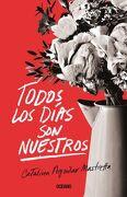 Todos los Dias son Nuestros - Catalina Aguilar Mastretta - Edit Oceano De Mexico