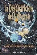 La Desaparición del Universo. Un Relato Sobre las Ilusiones, las Vidas Pasadas, la Religión, el Sexo, la Política y los Milagros del Perdón (un Curso de Milagros) - Gary R. Renard - El Grano De Mostaza