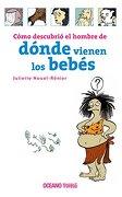 Como Descubrio el Hombre de Donde Vienen los Bebes - Juliette Nouel-Renier - Oceano De Mexico