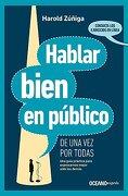 Hablar Bien en Público de una vez por Todas: Una Guía Práctica Para Expresarnos Mejor Ante los Demás - Harold Zuñiga - Oceano
