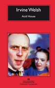 Acid House - Irvine Welsh - Editorial Anagrama S.A.