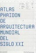 Atlas Phaidon de Arquitectura Mundial del Siglo xxi - Phaidon Editors - Phaidon