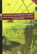 Las Estructuras Elementales de la Violencia - Rita Laura Segato - Prometeo