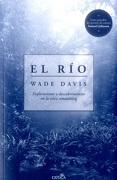 El Río: Exploraciones y Descubrimientos en la Selva Amazónica - Wade Davis - Grupo Planeta