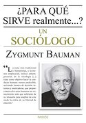 Para que Sirve Realmente.    Un Sociólogo - Zygmunt Bauman - Paidos