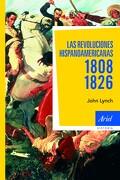 Las Revoluciones Hispanoamericanas, 1808-1826 - John Lynch - Ariel