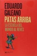 Patas Arriba la Escuela del Mundo al Reves - Galeano Eduardo - Siglo Xxi Editores