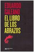 El Libro de los Abrazos - Eduardo Galeano - Siglo Xxi Editores