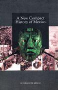 A new Compact History of Mexico - Garcia Martinez Bernardo Vicente, Escalante Gonzalbo Pablo - Colegio De México