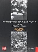 Historia Política de Chile, 1810-2010. Tomo i: Prácticas Políticas - IvÁN Jaksic Juan Luis Ossa - Fondo De Cultura Economica