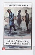 La Calle Mandelstam y Otros Territorios Apócrifos - Jaime Luis HuenÚN - Fondo De Cultura Económica