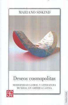 portada Deseos Cosmopolitas. Modernidad Global y Literatura Mundial en América Latina