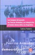 Las Trampas del Pasado: Las Fuerzas Armadas y su Integracion al Estado Democratico en Argentina - Sabina Frederic - Fondo De Cultura Economica
