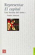 Representar el Capital una Lectura del Tomo 1 - Fredric Jameson - Fondo De Cultura Económica