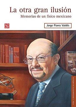 portada La Otra Gran Ilusión. Memorias de un Físico Mexicano