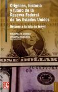 Origenes Historia y Futuro de la Reserva Federal de los Estados Unidos - Michael D. Y. William Roberds Bordo - Fondo De Cultura Economica
