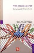 Ver con los Otros. Comunicacion Intercultural - Sarah Corona Berkin JesÚS MartÍN-Barbero - Fondo De Cultura Económica