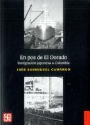 En pos de el Dorado. Inmigración Japonesa a Colombia - Inés Sanmiguel Camargo - Fondo De Cultura Economica