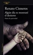 Algún Día Te Mostraré El Desierto - Renato Cisneros - Alfaguara