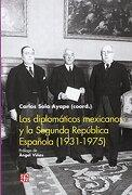 Los Diplomáticos Mexicanos y la Segunda Rrepública Española, 1931-1975 - Carlos Sola Ayape - Fondo De Cultura Económica De España, S.L.