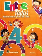 Entre Todos. Habilidades Para la Vida 4 Santillana Primaria - Maria Guadalupe Ramirez Sanchez - Santillana Infantil