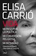 Vida. Mi Paso por la Politica  mi Conversion Religiosa  mi Intimidad - Carrio Elisa - Planeta Grupo Editorial S.A.I.C.