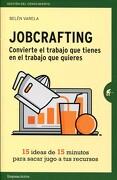 Jobcrafting. Convierte el Trabajo que Tienes en el Trabajo que Quieres - Belén Varela - Empresa Activa
