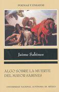 Algo Sobre la Muerte del Mayor Sabines (Seguido del Facsímil del Manuscrito) - Jaime. Garcia Montero, Luis Prologo Sabines - Universidad Nacional Autónoma De México